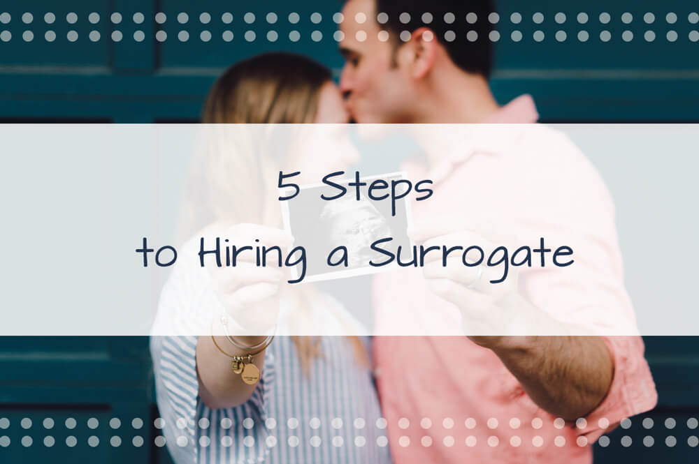 5 Steps to Hiring a Surrogate