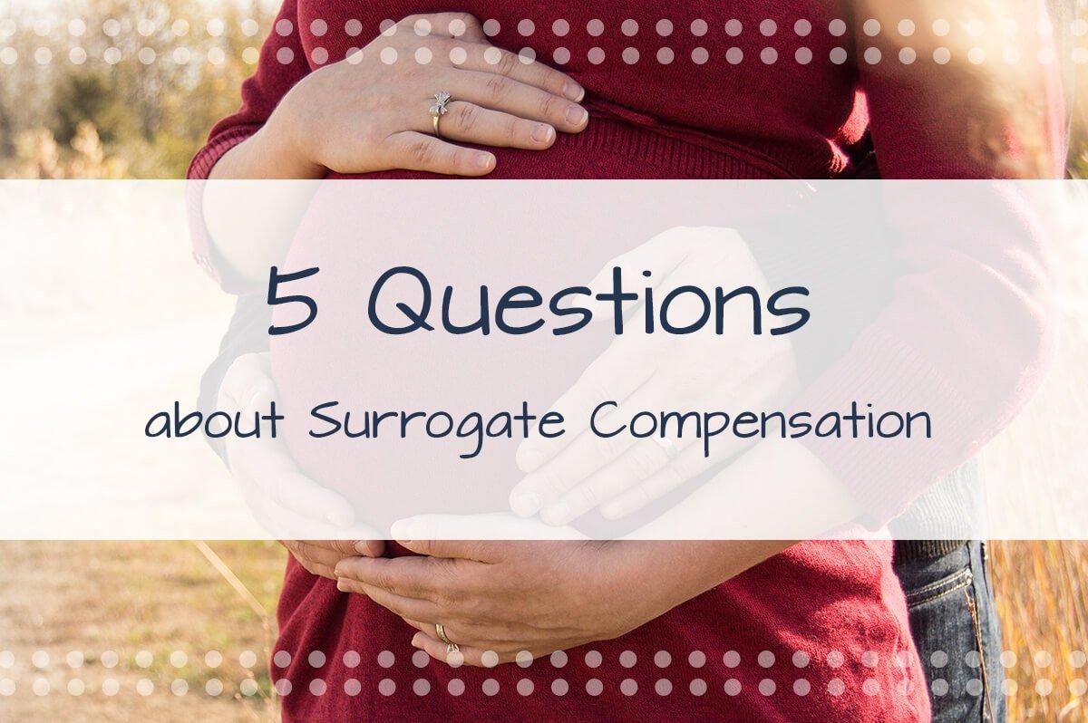 5 Questions about Surrogacy Compensation