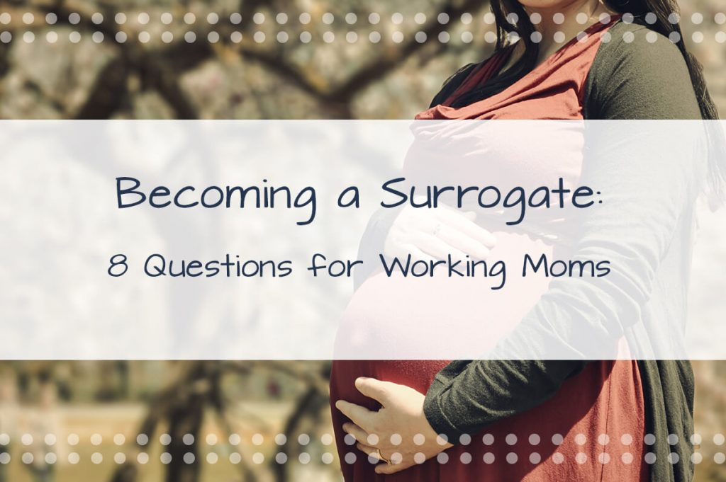Becoming a Surrogate: 8 Questions For Working Moms