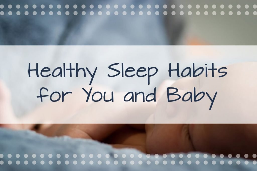 Healthy Sleep Habits for You And Baby: After Birth