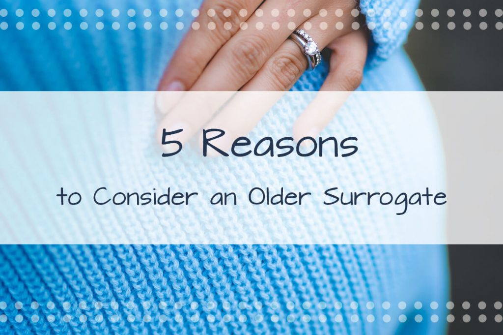 5 Reasons to Consider an Older Surrogate