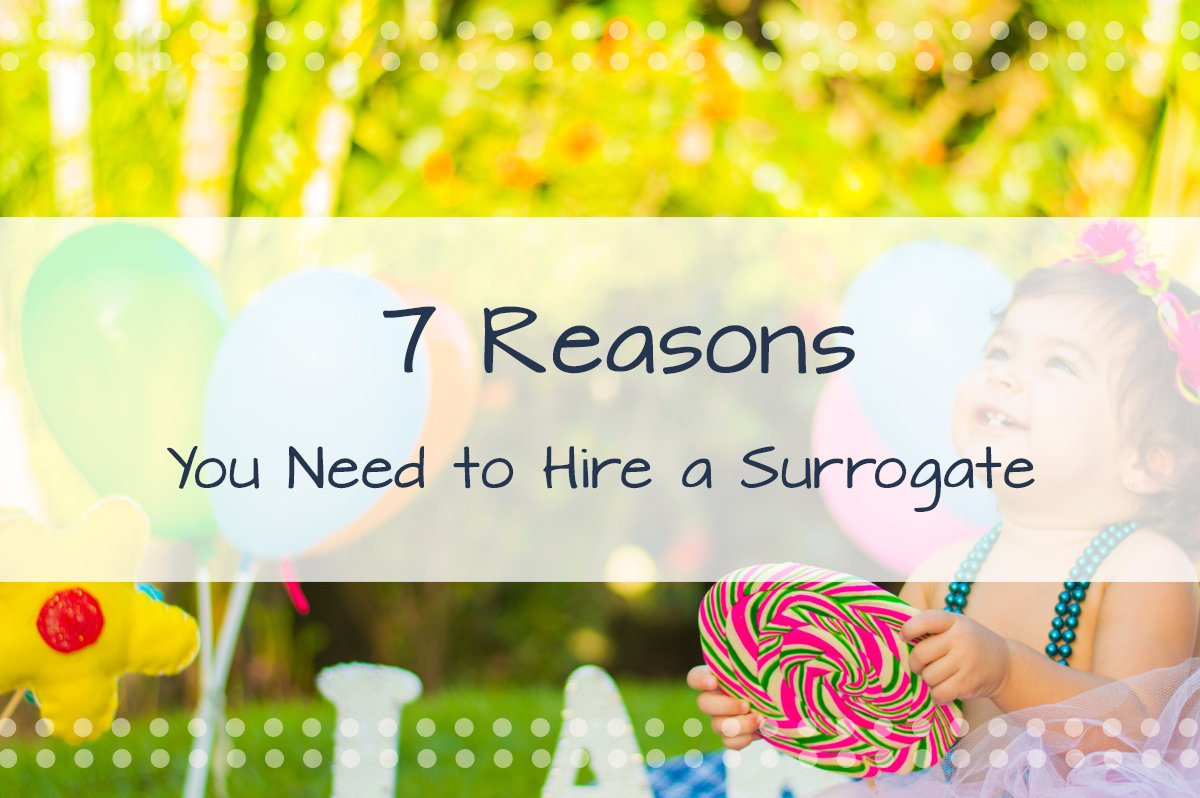 7 Reasons To Know When You Hire a Surrogate