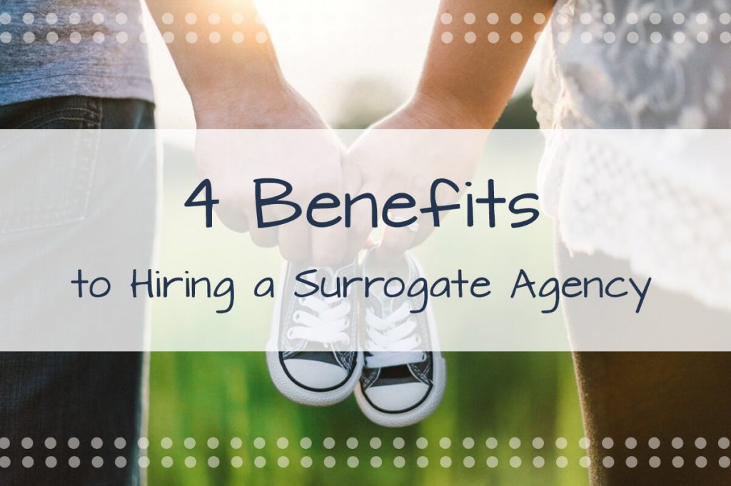 4 Benefits to Hiring a Surrogacy Agency