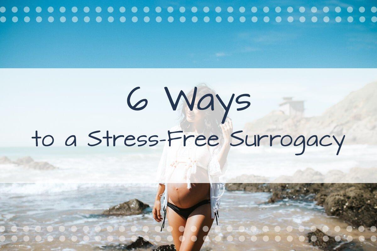 6 Ways to a Stress-Free Surrogacy