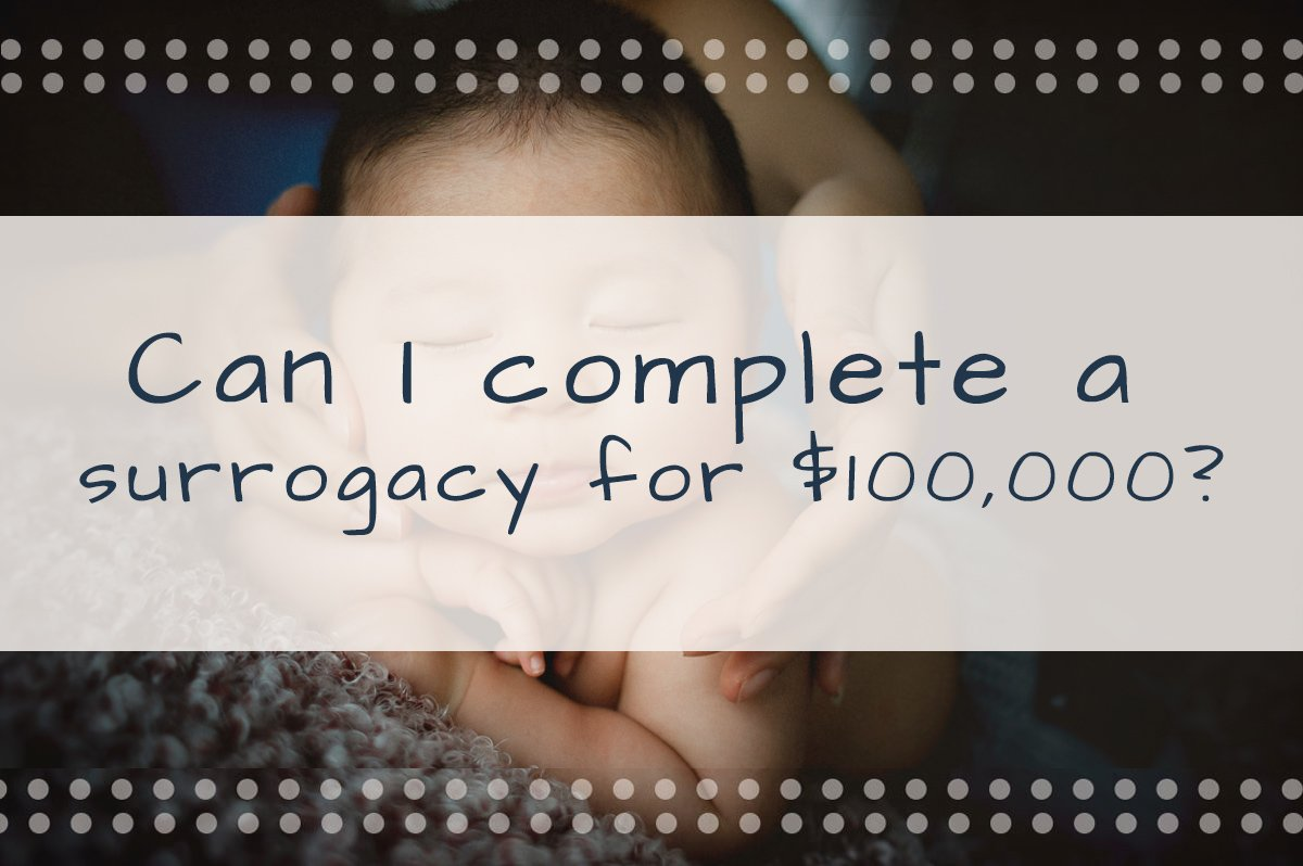 Can I complete a surrogacy for $100,000 in California?