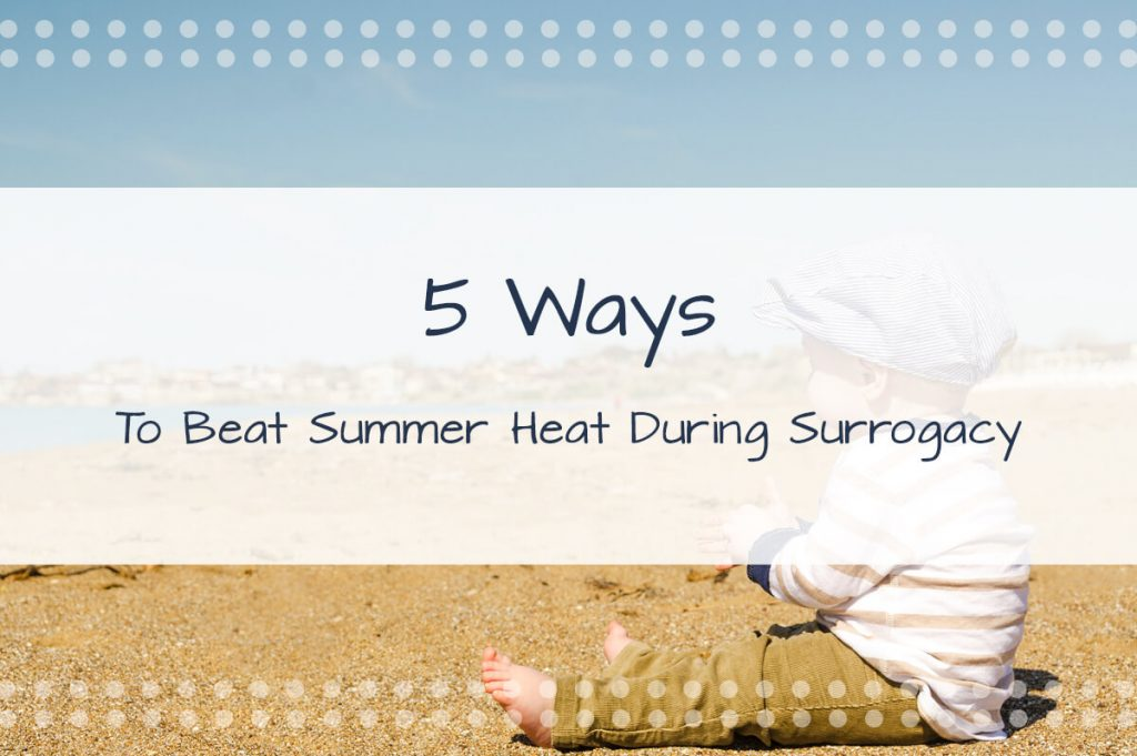 5 Ways To Beat Summer Heat During Surrogacy