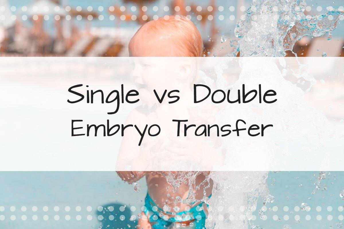 Single Embryo Transfer vs Double Embryo Transfer