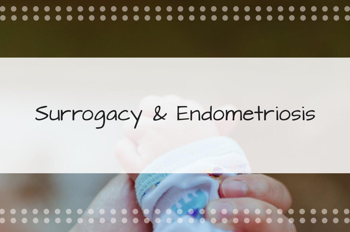 Endometriosis and Surrogacy: A Comprehensive Guide for Intended Parents on Endometriosis