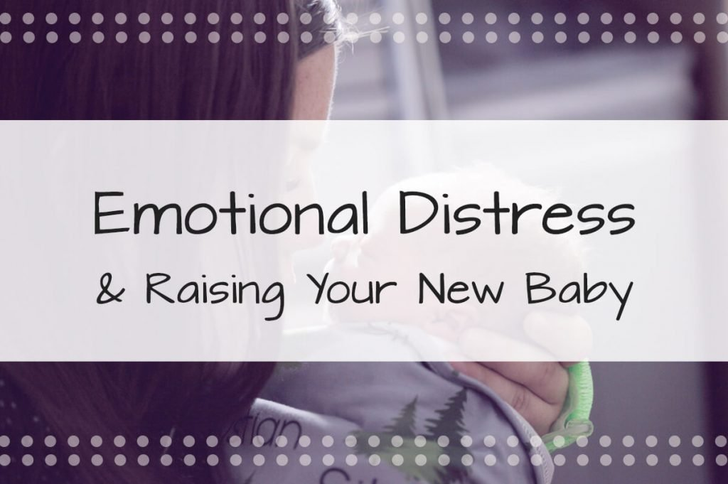 Emotional Distress and Raising Your New Baby