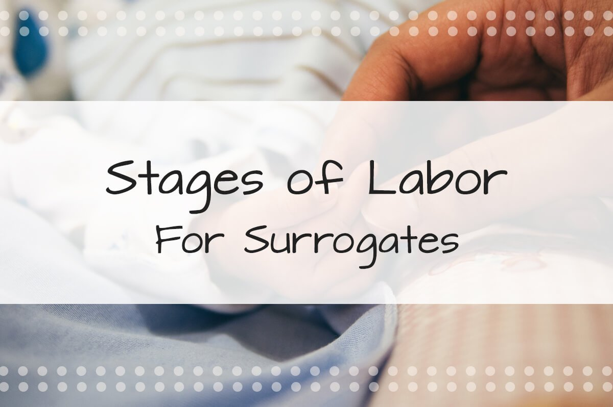 Stages of Labor For Surrogates - Made in the USA Surrogacy