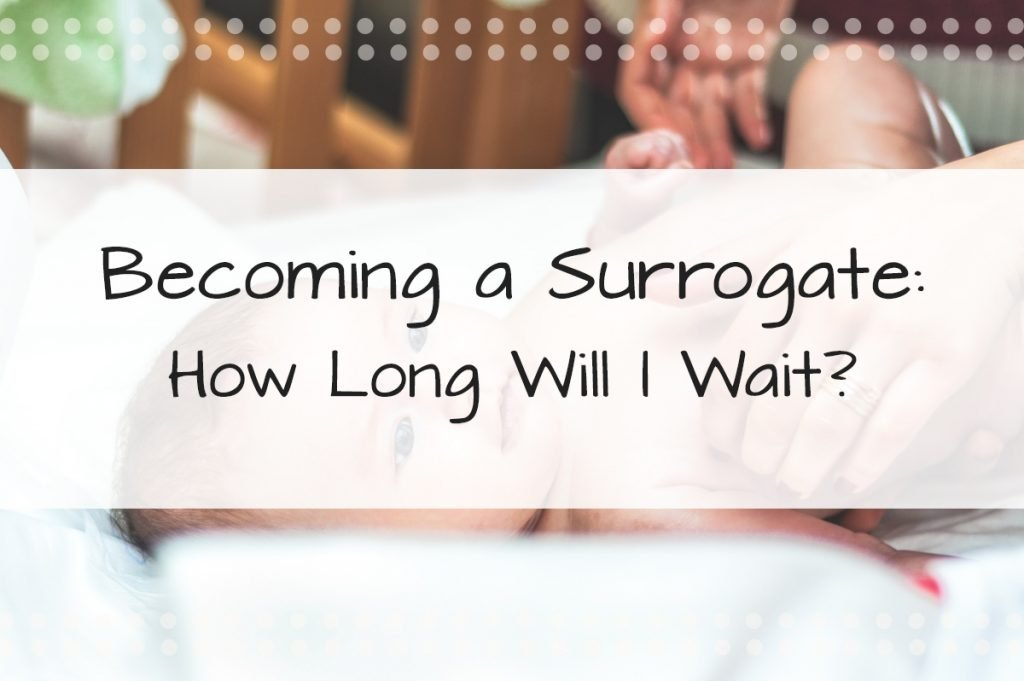 Becoming a Surrogate—How Long Will I Wait?
