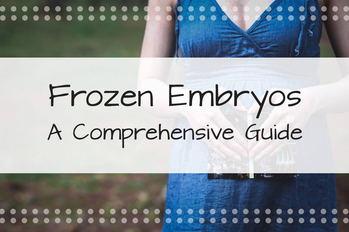 Frozen Embryos — A Comprehensive Guide For Intended Parents Struggling to Start a Family