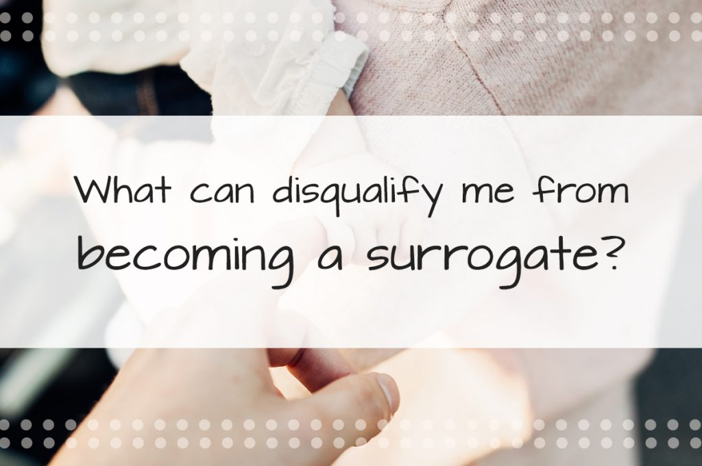 Surrogate Qualifications: What can disqualify me from becoming a surrogate?