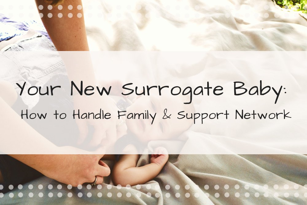 Your New Surrogate Child: How to Handle Family and Support Network