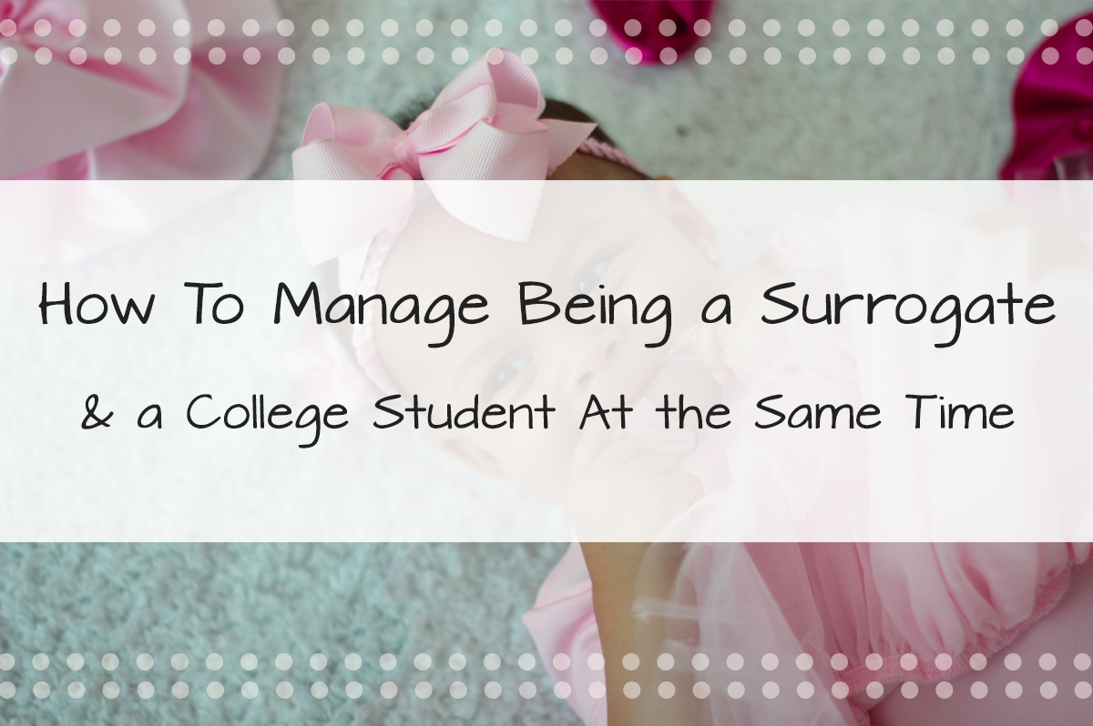 How to Manage Being a Surrogate and A College Student at The Same Time
