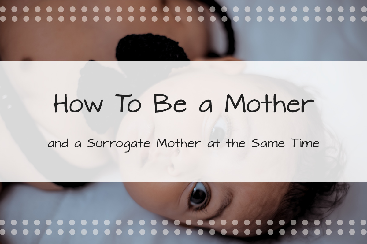How To Be a Mother and a Surrogate Mother at the Same Time