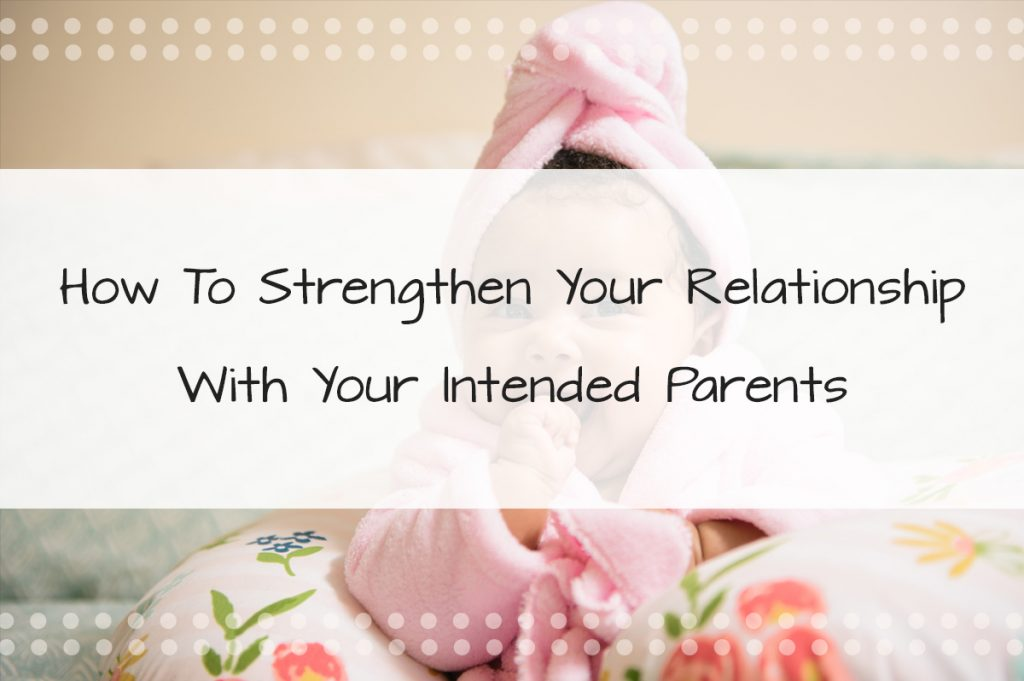 How to Strengthen Your Relationship with Your Intended Parents