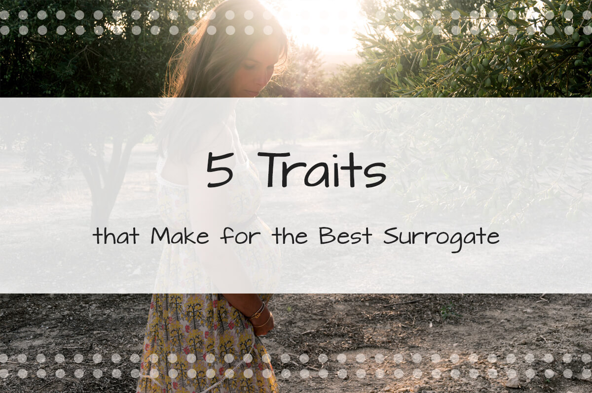5 Traits that Make for the Best Surrogate - Made in the USA Surrogacy Roseville, CA