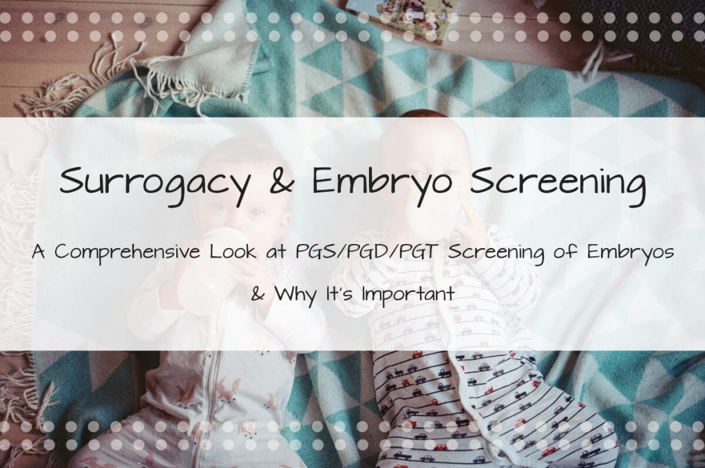 A Comprehensive Look at PGS/PGD/PGT Screening of Embryos and Why It Is Important - Made in the USA Surrogacy Roseville, California
