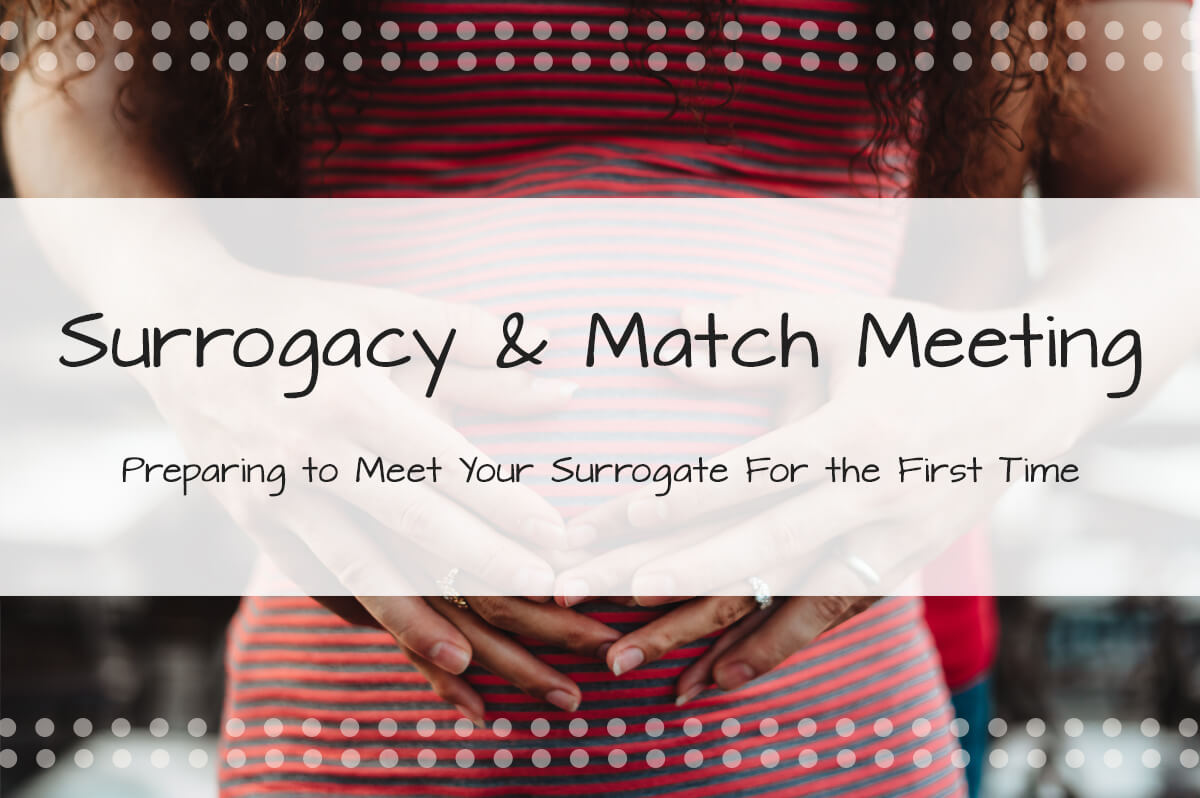 Match Meeting: Preparing to Meet Your Surrogate for The First Time - Made in the USA Surrogacy Roseville, California