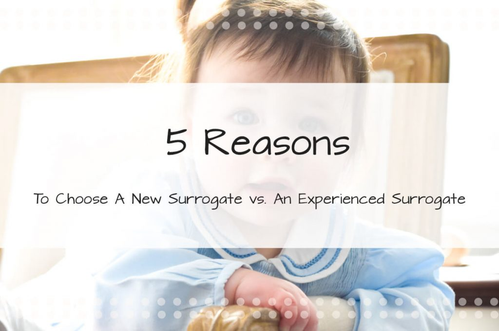 5 Reasons To Choose a New Surrogate vs. An Experienced Surrogate - Made in the USA Surrogacy in Roseville, CA