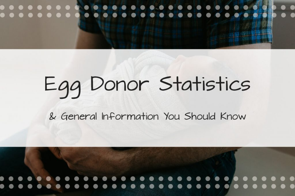 Egg Donor Statistics & General Information You Should Know - Made in the USA Surrogacy in Roseville, CA