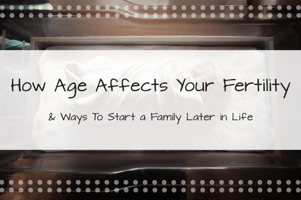 How Age Affects Your Fertility - Made in the USA Surrogacy in Roseville, California