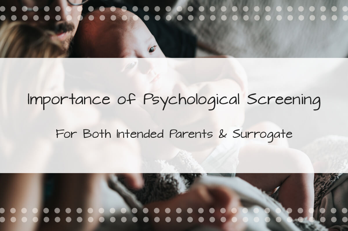 The Importance of Psychological Screening for Both Intended Parents & Surrogate Mothers