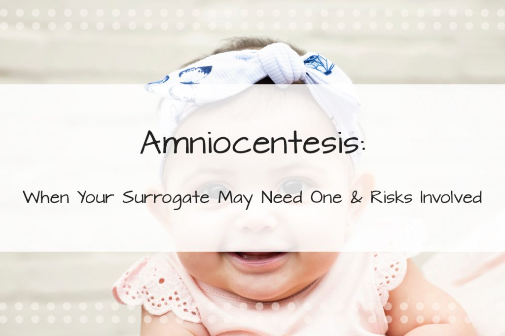 When Your Surrogate May Need To Get An Amniocentesis Performed and Some of the Risks Involved - Made in the USA Surrogacy in Roseville, California