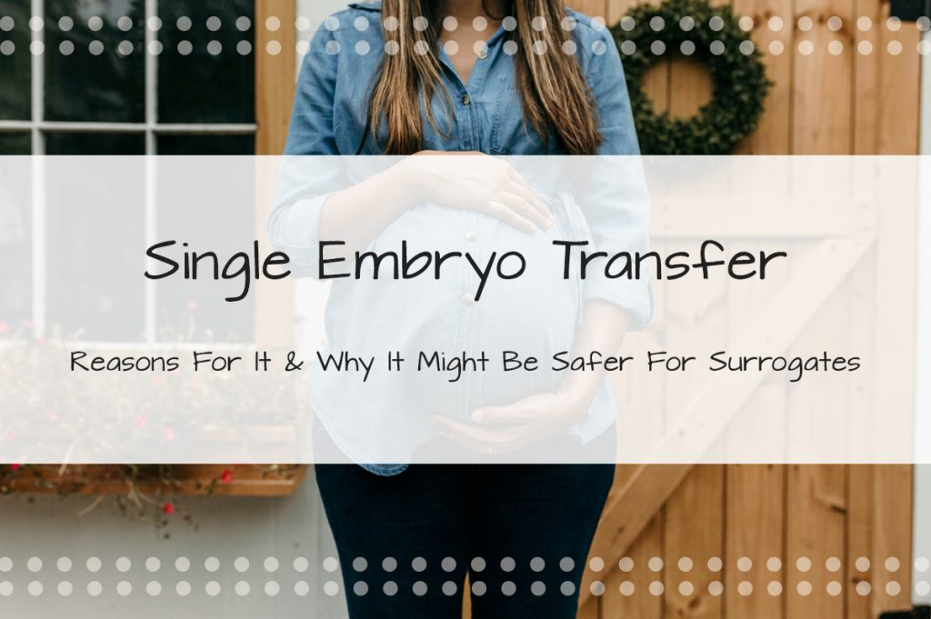 Single Embryo Transfer: Reasons For It & Why It Might Be Safer For Surrogates - Made in the USA Surrogacy in Roseville, California