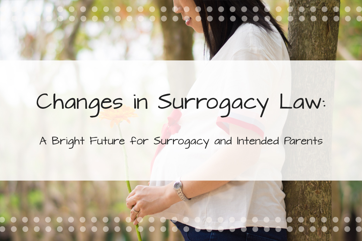 Changes in Surrogacy Law: A Bright Future for Surrogacy and Intended Parents