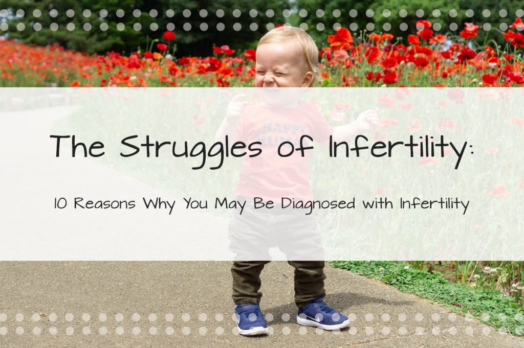 The Struggles of Infertility:10 Reasons Why You May Be Diagnosed with Infertility