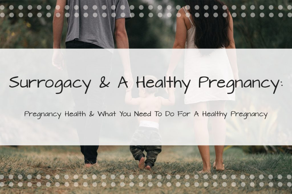 Surrogacy and A Healthy Pregnancy: Pregnancy Health & What You Need to Do for A Healthy Pregnancy