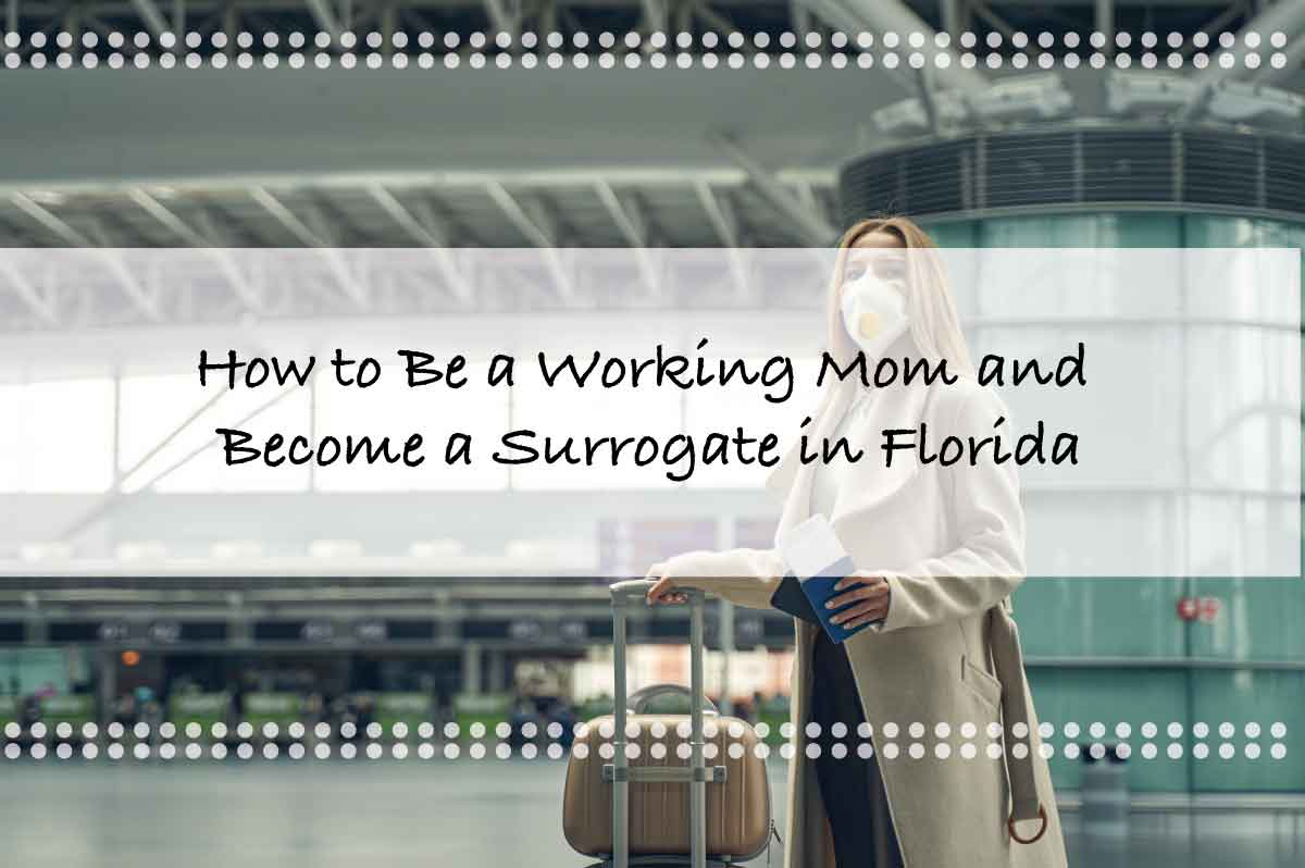 How to Be a Working Mom and Become a Surrogate in Florida