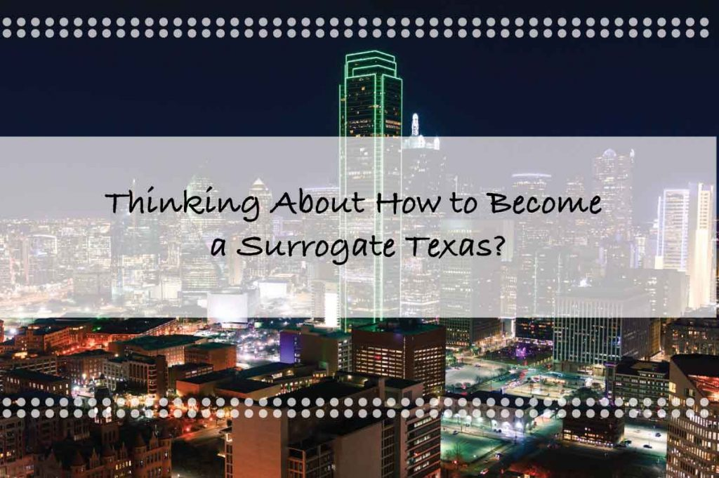 Become a surrogate in Texas: Thinking About How to Become a Surrogate Texas?
